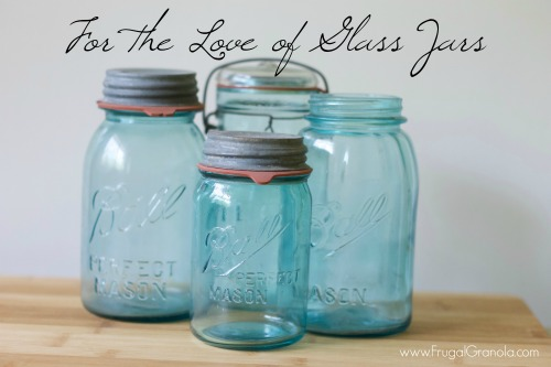 For the Love of Glass Jars- www.FrugalGranola.com